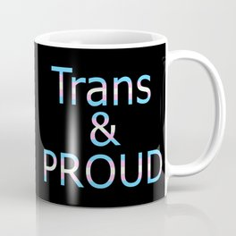 Trans and Proud (black bg) Coffee Mug