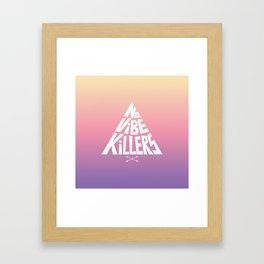 No vibe killers Framed Art Print