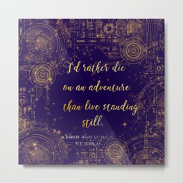 """I'd rather die on an adventure than live standing still"" Quote Design Metal Print"