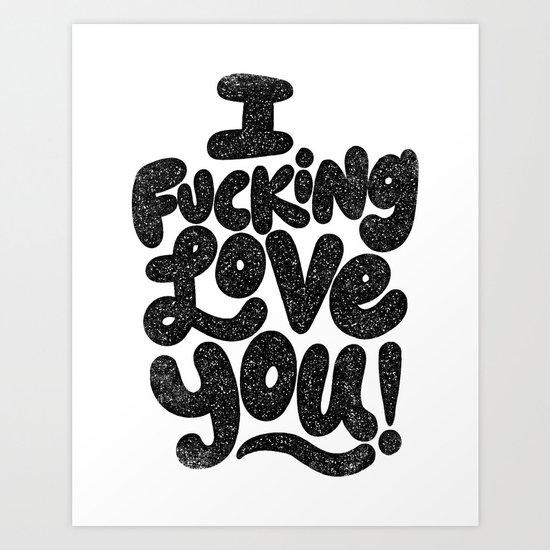 I f'ing love you Art Print