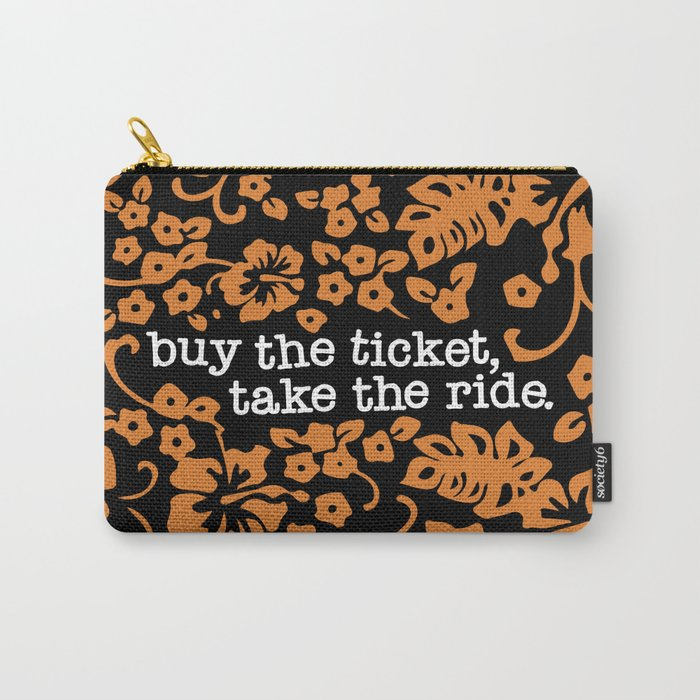 """buy the ticket, take the ride."" - Hunter S. Thompson (Black) Carry-All Pouch"