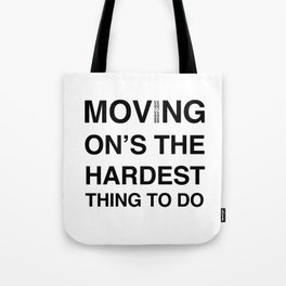 Moves 'Moving On's The Hardest Thing To Do' Tote Bag