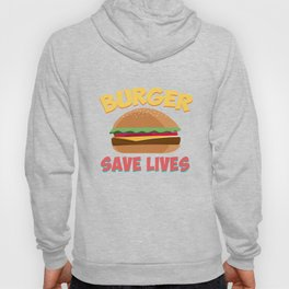 Burger Save Lives Hamburger Bread Food Lovers Foodies Sandwich Beef Cheese Chicken Gift Hoody