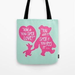 How do you Spell Love, You Don't Spell it You Feel it - Winnie the Pooh  Tote Bag