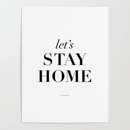 Let's Stay Home Black and White Home Sweet Home Typography Quote Poster Valentine Gift for Her Poster