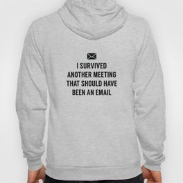 I Survived Another Meeting Hoody