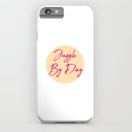 Juggle by Day Fun Juggling Quote iPhone Case
