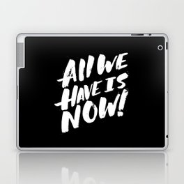 all we have is now! Laptop & iPad Skin