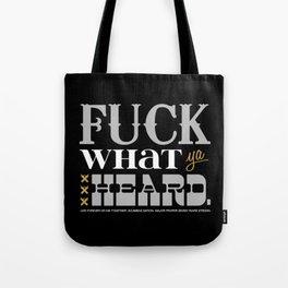 F.W.Y.H. (Fuck What Ya Heard) Tote Bag