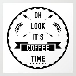 Oh look it's coffee time Art Print
