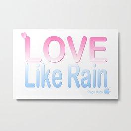 Riggo Monti Design #13 - Love Like Rain Metal Print