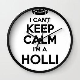 I cant keep calm I am a HOLLI Wall Clock