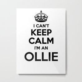 I cant keep calm I am an OLLIE Metal Print