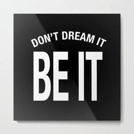 Don't Dream It. BE IT! - Rocky Horror RHPS Metal Print