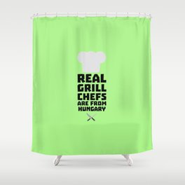 Real Grill Chefs are from Hungary T-Shirt Shower Curtain