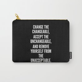 Change the changeable accept the unchangeable and remove yourself from the unacceptable Carry-All Pouch