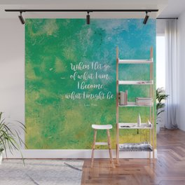 When I let go of what I am, I become what I might be. Lao Tzu Wall Mural