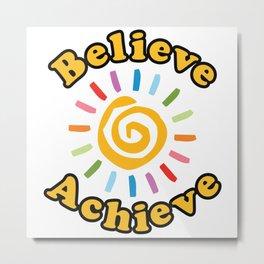 Believe. Achieve Metal Print