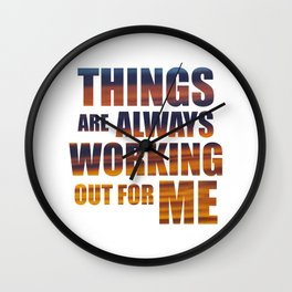 Things Are Always Working Out For Me Wall Clock