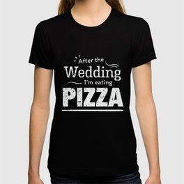 After the wedding I'm eating pizza! Fun Wedding Diet T Shirt T-shirt