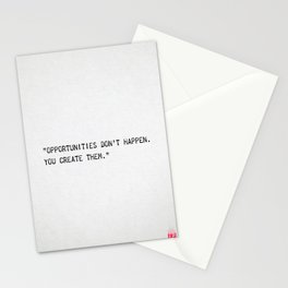 Opportunities don't happen. You create them. Stationery Cards