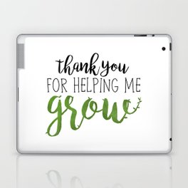 Thank You For Helping Me Grow Laptop & iPad Skin