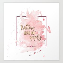 Triflers Need Not Apply Art Print