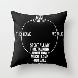 I Meet Someone They Leave Funny Soccer Throw Pillow