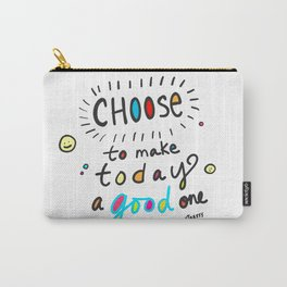 Choose To Make Today A Good One Carry-All Pouch