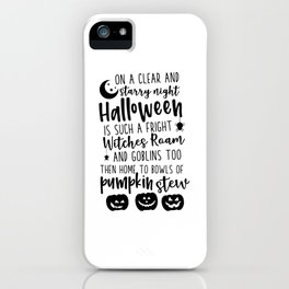 On A Clear And Starry Night Halloween Is Such A Fright Witches Roam And Goblins Too Then Home To Bowls Of Pumpkin Stew Halloween Quote Art  iPhone Case