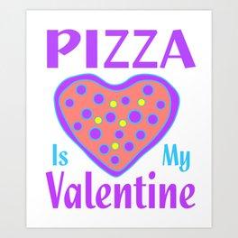 Pizza Is My Valentine1 Art Print