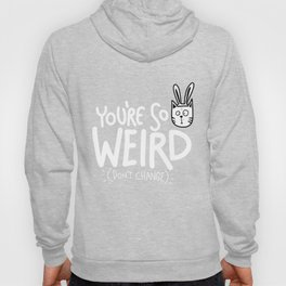 You're so weird! Don't change funny playful cat gift idea Hoody