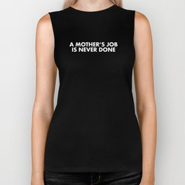 A MOTHER'S JOB IS NEVER DONE White Typography Biker Tank