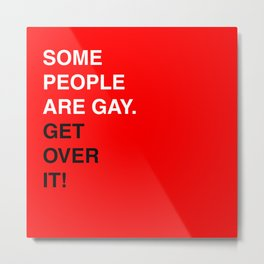 Some People Are Gay . Get Over It. Metal Print