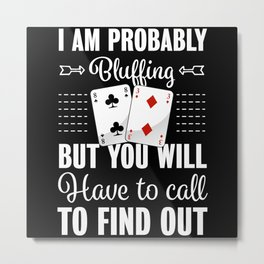 Probably Bluffing | Funny Poker Gift Metal Print