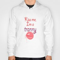 rupaul Hoodies featuring Kiss me I'm a tranny by Francine Oliveira
