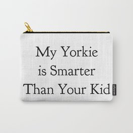 My Yorkie is Smarter Than Your Kid in Black Carry-All Pouch