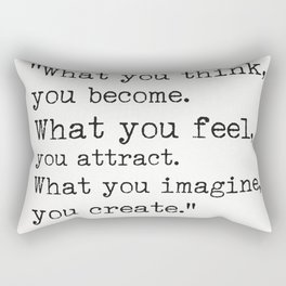 """""""What you think, you become.What you feel, you attract.What you imagine, you create."""" Rectangular Pillow"""