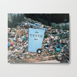 PUT ME IN THE BIN Metal Print
