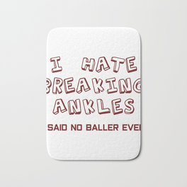 Awesome Trendy Style Tshirt Design I hate breaking ankles Bath Mat