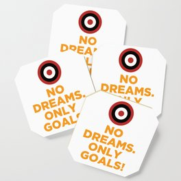 No DREAMS.Only GOALS! Coaster