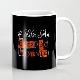 #Like An Escaped Convict Coffee Mug