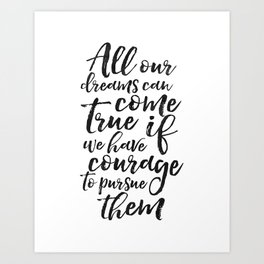 PRINTABLE ART, All Our Dreams Can Come True If We Have Courage To Pursue Them,Kids Gift,Children Quo Art Print