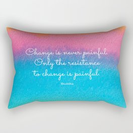 Change is never painful. Only the resistance to change is painful. Buddha Rectangular Pillow