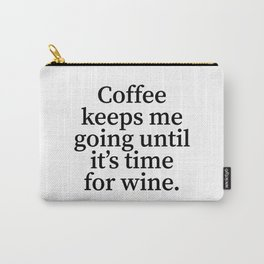 Coffee Keeps Me Going Until It's Time for Wine. Carry-All Pouch