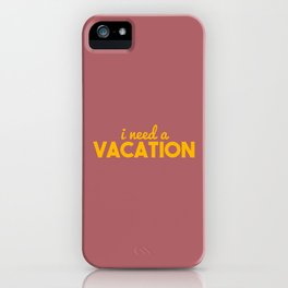 I Need A Vacation iPhone Case