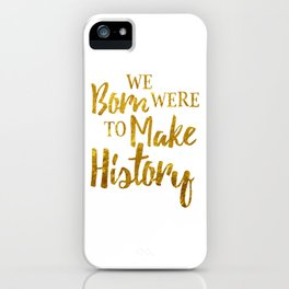 Born To Make History iPhone Case