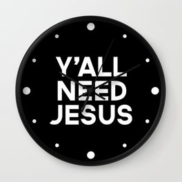 Y'all Need Jesus Funny Quote Wall Clock