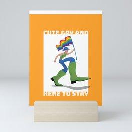Cute, Gay and Here to Stay Mini Art Print