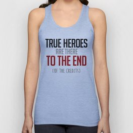 True Heroes Are There To The End (Of The Credits) Unisex Tank Top